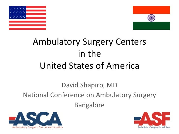 Ambulatory Surgery Centers             in the    United States of America            David Shapiro, MDNational Conference ...