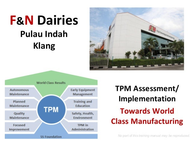 F&N Dairies Pulau Indah Klang TPM Assessment/ Implementation Towards World Class Manufacturing timothywooi2@gmail.com No p...