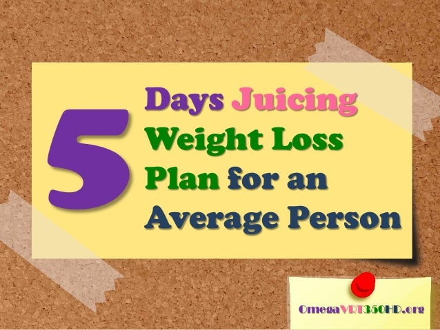 days juicing weight loss plan for an average person