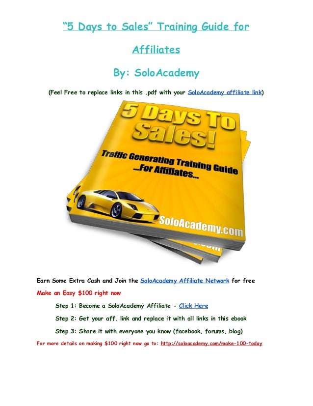 """""""5 Days to Sales"""" Training Guide for Affiliates By: SoloAcademy (Feel Free to replace links in this .pdf with your SoloAca..."""