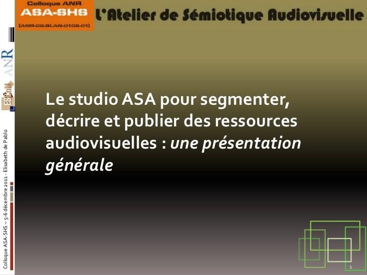 Le studio ASA pour segmenter, décrire et publier des corpus audiovisuels – présentation générale, Elisabeth de PABLO,