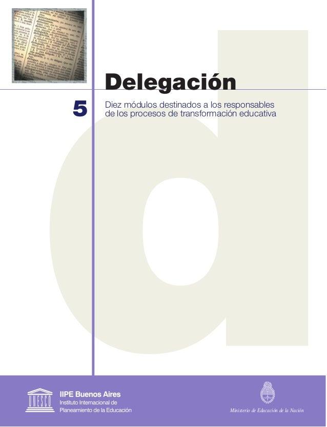 5 Delegación Diez módulos destinados a los responsables de los procesos de transformación educativa Ministerio de Educació...
