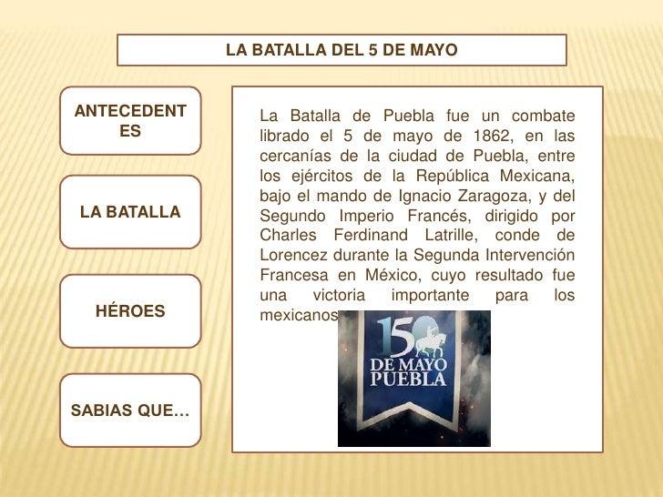 LA BATALLA DEL 5 DE MAYOANTECEDENT       La Batalla de Puebla fue un combate    ES           librado el 5 de mayo de 1862,...