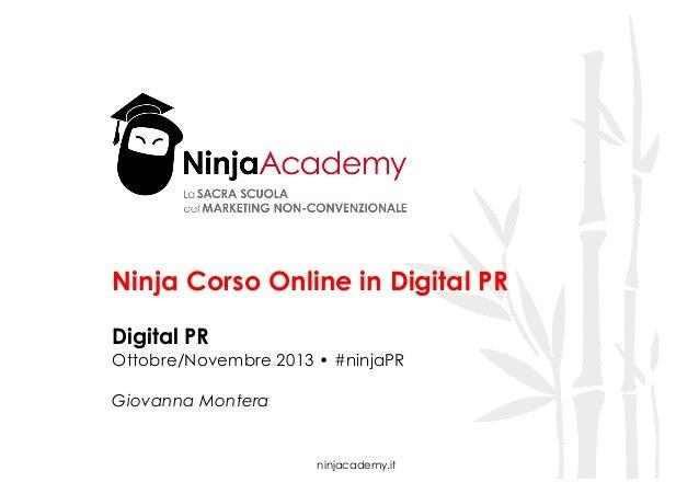 Ninja Corso Online in Digital PR Digital PR  Ottobre/Novembre 2013 • #ninjaPR Giovanna Montera  ninjacademy.it