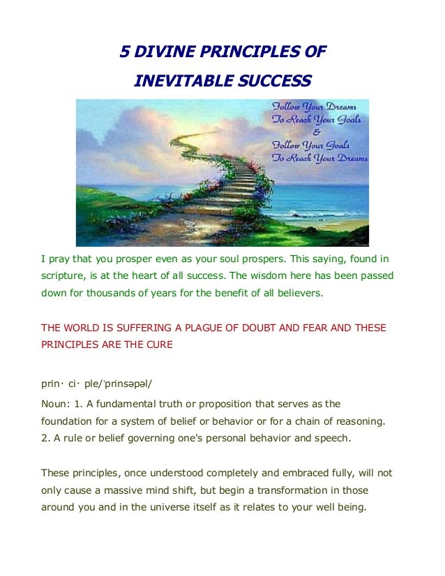 5 DIVINE PRINCIPLES OF INEVITABLE SUCCESS I pray that you prosper even as your soul prospers. This saying, found in script...