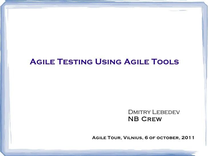 Agile Testing Using Agile Tools Dmitry Lebedev NB Crew Agile Tour, Vilnius, 6 of october, 2011