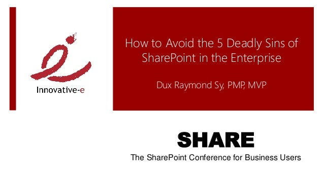 How to Avoid the 5 Deadly Sins of  SharePoint in the Enterprise       Dux Raymond Sy, PMP MVP                          ,  ...