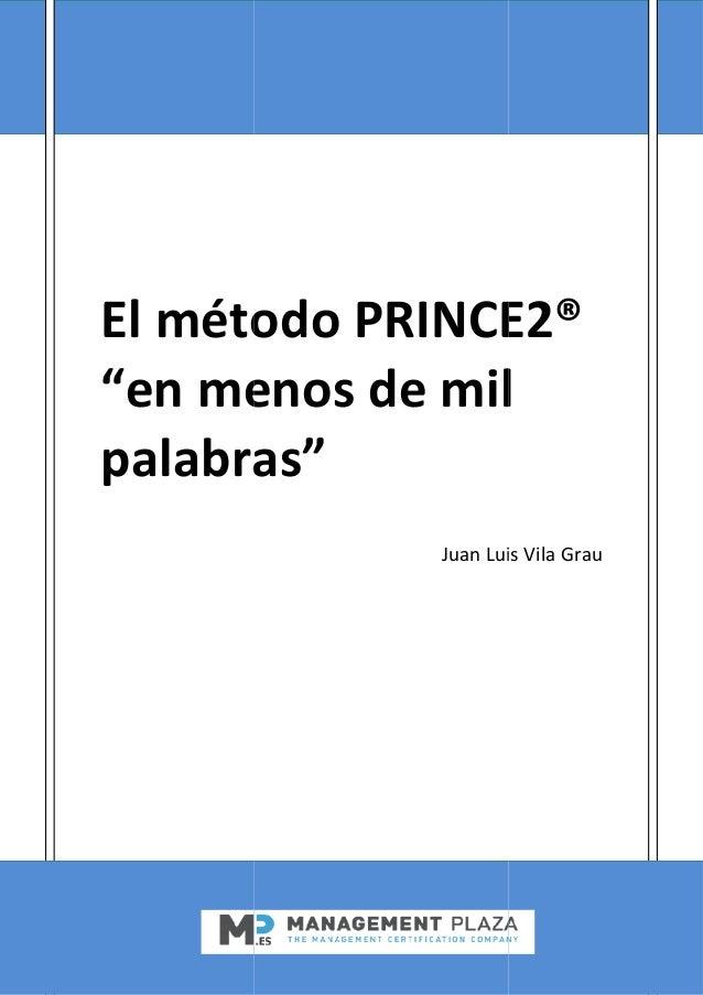 """El método PRINCE2® """"en menos de mil palabras"""" El método PRINCE2® """"en menos de mil palabras"""" Juan Luis Vila Grau El método ..."""