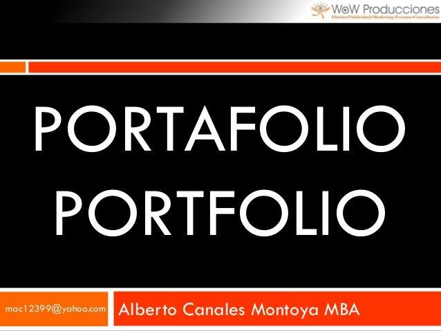 PORTAFOLIO PORTFOLIO Alberto Canales Montoya MBAmac12399@yahoo.com