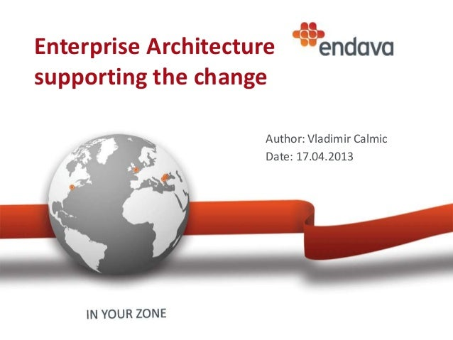 Enterprise Architecturesupporting the change                      Author: Vladimir Calmic                      Date: 17.04...