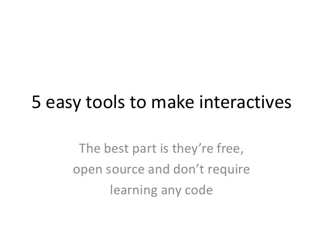 5 easy tools to make interactives The best part is they're free, open source and don't require learning any code