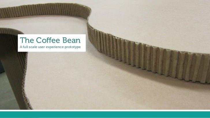 The Coffee BeanA full scale user experience prototype