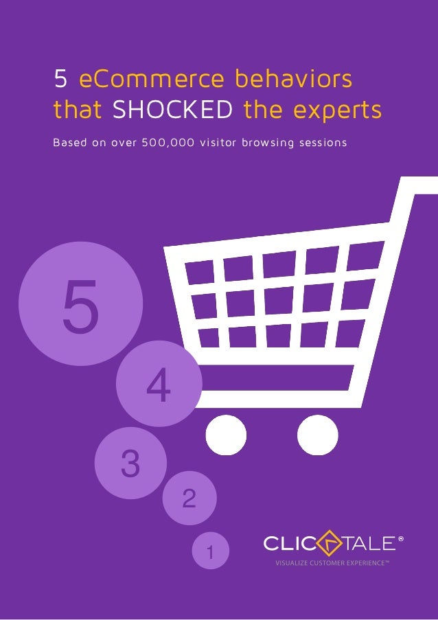 5 eCommerce behaviorsthat SHOCKED the expertsBased on over 500,000 visitor browsing sessions 5              4          3  ...