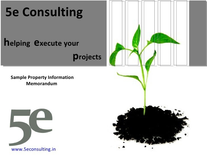 h elping  e xecute your p rojects 5e Consulting Sample Property Information Memorandum  www.5econsulting.in 5E Consulting,...
