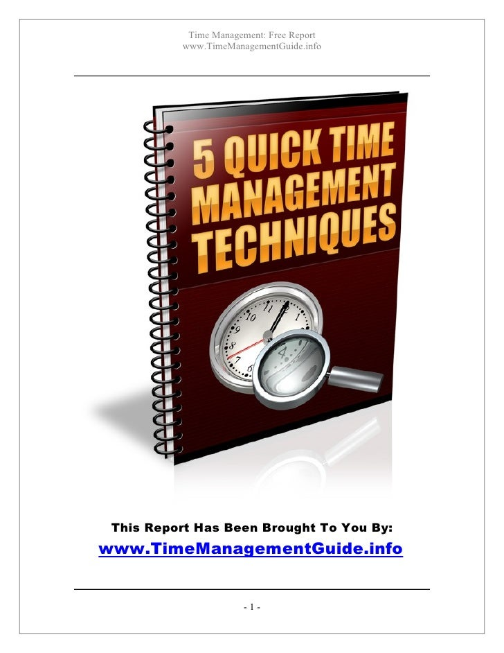 Time Management: Free Report          www.TimeManagementGuide.info This Report Has Been Brought To You By:www.TimeManageme...