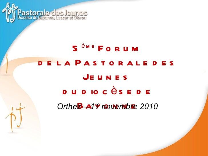 5 ème  Forum  de la Pastorale des Jeunes  du diocèse de Bayonne Orthez – 11 novembre 2010