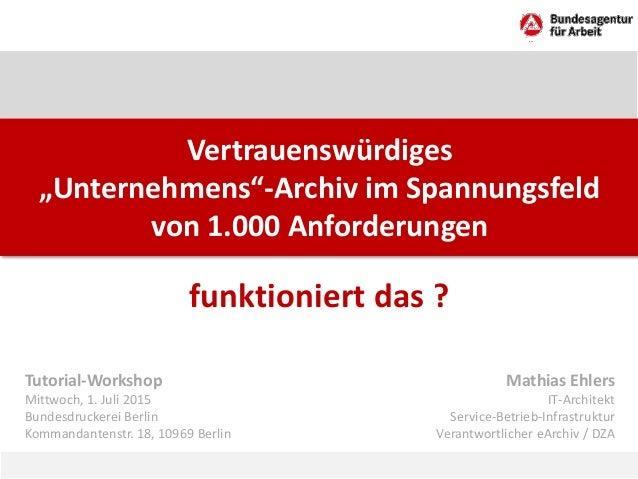 """Vertrauenswürdiges """"Unternehmens""""-Archiv im Spannungsfeld von 1.000 Anforderungen funktioniert das ? Tutorial-Workshop Mit..."""