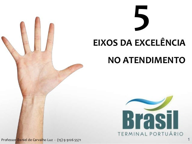 5 EIXOS DA EXCELÊNCIA NO ATENDIMENTO 1Professor Daniel de Carvalho Luz - (15) 9 9126 5571