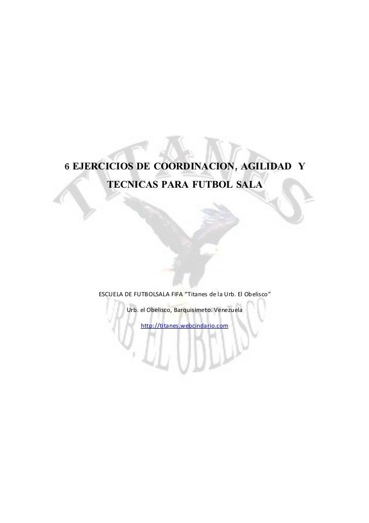 """6 EJERCICIOS DE COORDINACION, AGILIDAD Y        TECNICAS PARA FUTBOL SALA          ESCUELA DE FUTBOLSALA FIFA """"Titanes de ..."""