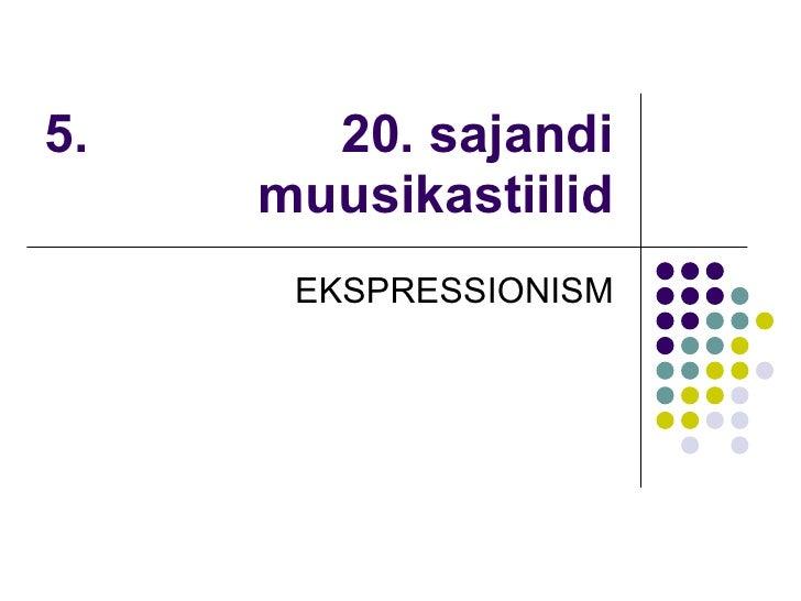 5.  20. sajandi muusikastiilid EKSPRESSIONISM
