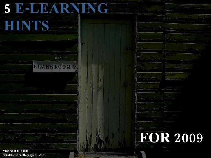 5  E-LEARNING HINTS Marcello Rinaldi [email_address] FOR 2009