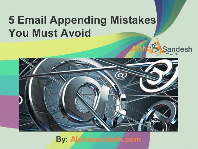 5 Email Appending Mistakes You Must Avoid By: Alphasandesh.com