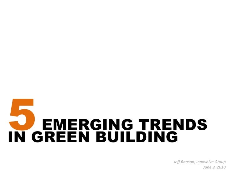 5 EMERGING TRENDS IN GREEN BUILDING<br />Jeff Ranson, Innovolve Group<br />June 9, 2010<br />