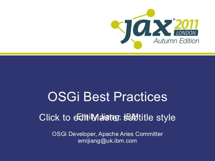 OSGi Best Practices Emily Jiang, IBM OSGi Developer, Apache Aries Committer [email_address]