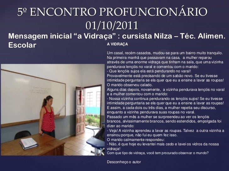 """5º ENCONTRO PROFUNCIONÁRIO            01/10/2011Mensagem inicial """"a Vidraça"""" : cursista Nilza – Téc. Alimen.Escolar       ..."""
