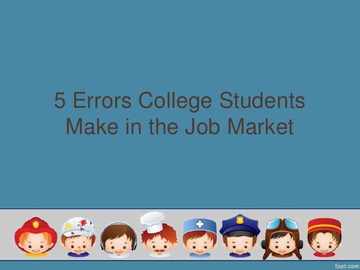 5 common errors college students make when looking for a job
