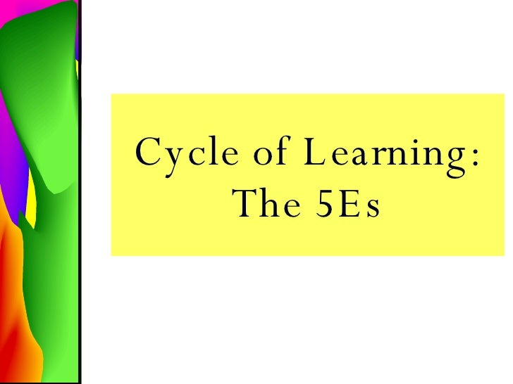 Cycle of Learning: The 5Es