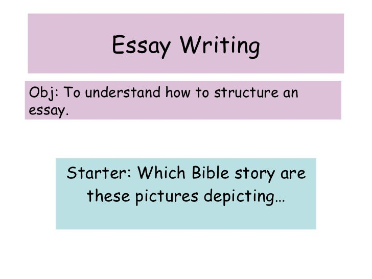 Essay Writing Starter: Which Bible story are these pictures depicting… Obj: To understand how to structure an essay.