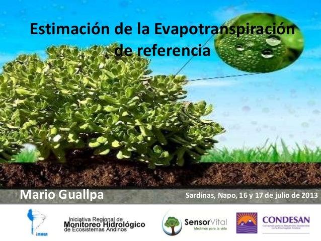 Estimación de la Evapotranspiración de referencia Mario Guallpa Sardinas, Napo, 16 y 17 de julio de 2013