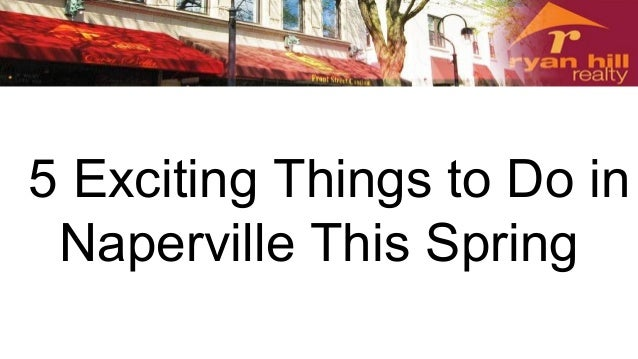 5 exciting things to do in naperville this spring