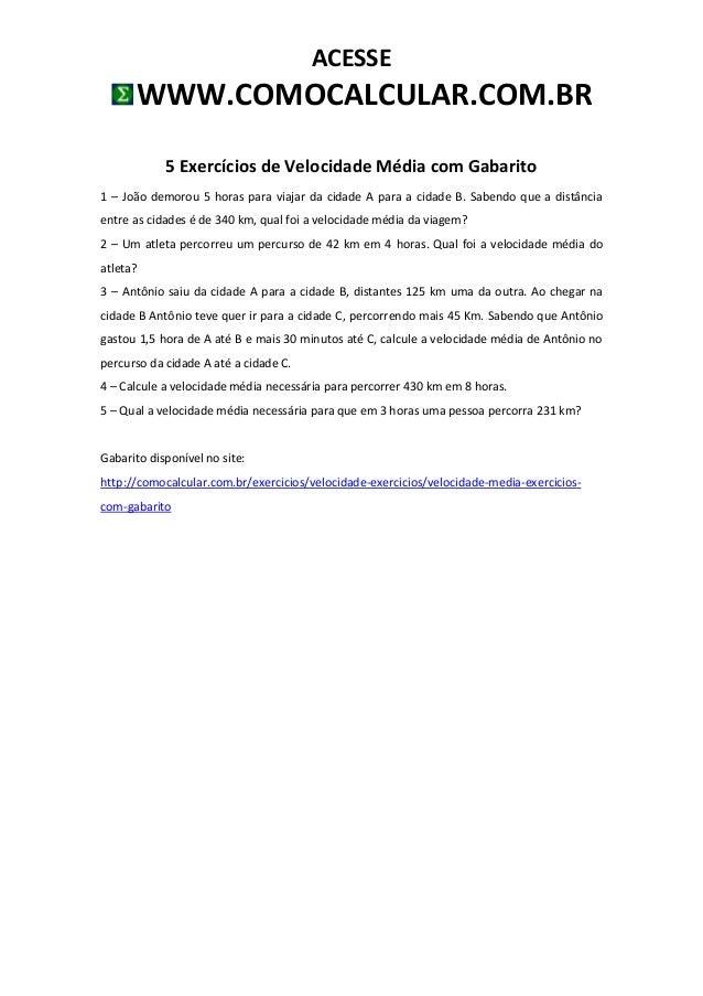 ACESSEWWW.COMOCALCULAR.COM.BR5 Exercícios de Velocidade Média com Gabarito1 – João demorou 5 horas para viajar da cidade A...