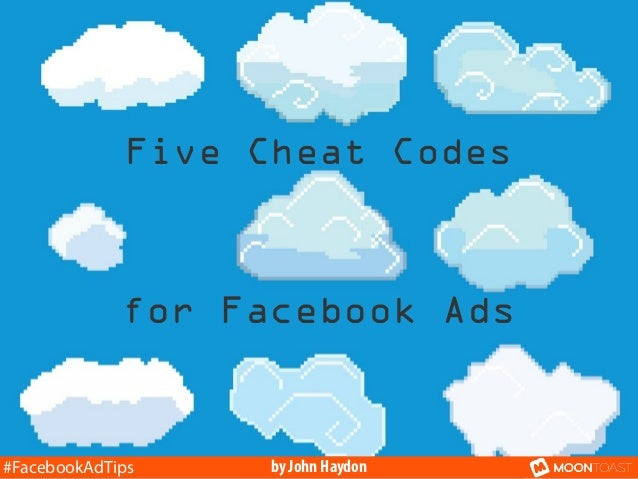 Five Cheat Codes  for Facebook Ads  #FacebookAdTips  by John Haydon