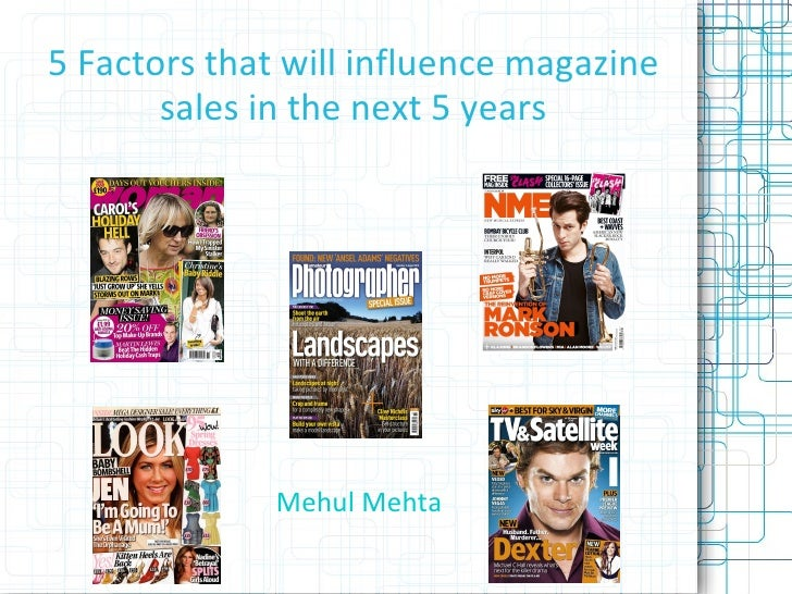 5 Factors that will influence magazine sales in the next 5 years Mehul Mehta