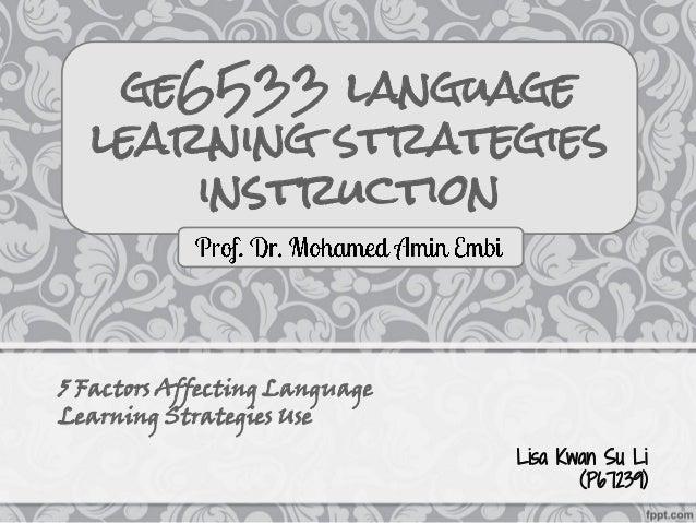 ge6533 language  learning strategies      instruction5 Factors Affecting LanguageLearning Strategies Use                  ...