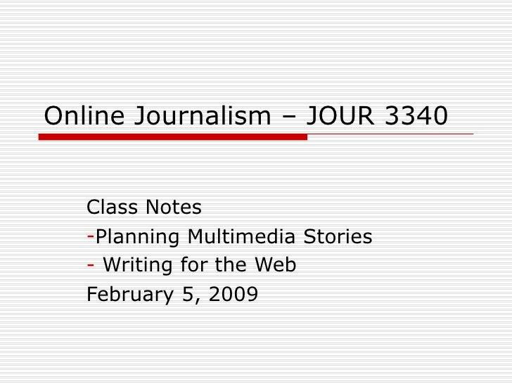 Online Journalism – JOUR 3340 <ul><li>Class Notes </li></ul><ul><li>Planning Multimedia Stories </li></ul><ul><li>Writing ...