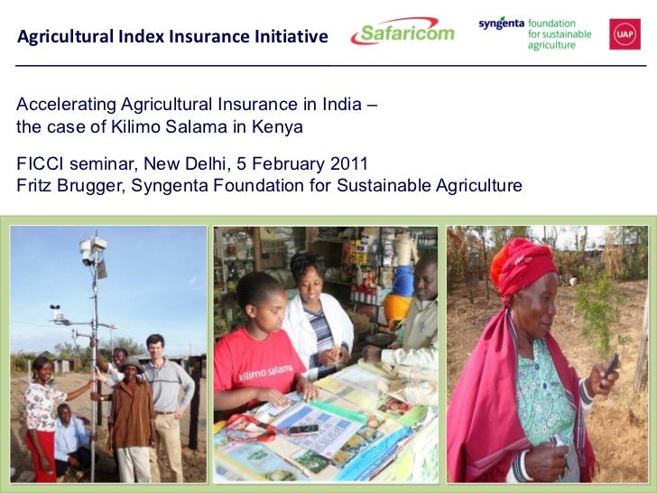 Agricultural Index Insurance InitiativeAccelerating Agricultural Insurance in India –the case of Kilimo Salama in KenyaFIC...