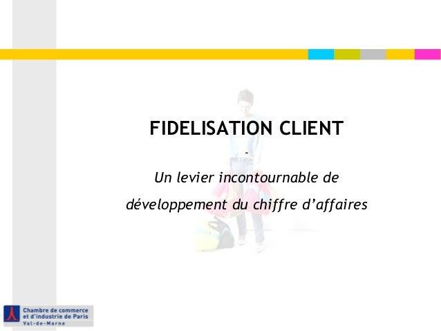 FIDELISATION CLIENT - Un levier incontournable de développement du chiffre d'affaires
