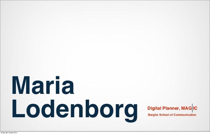 Maria              Lodenborg    Digital Planner, MAG IC                           Berghs School of Communicationlördag den...