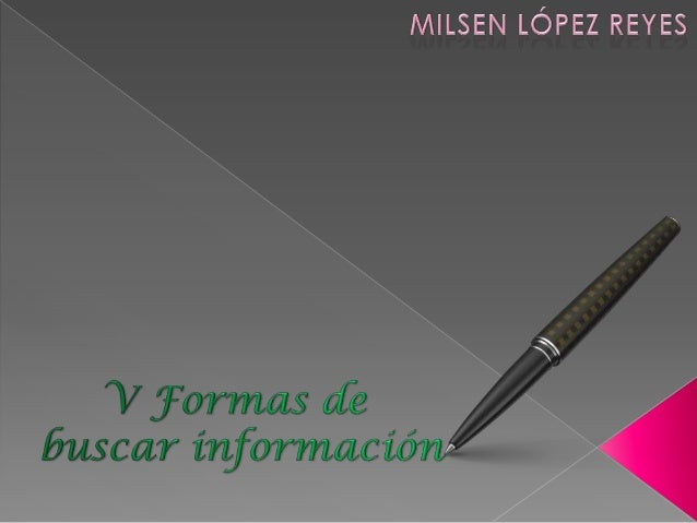  Se puede hablar de 5 grandes formasde buscar información/documentos. Enla práctica, suelen darse reunidosentremezclados ...
