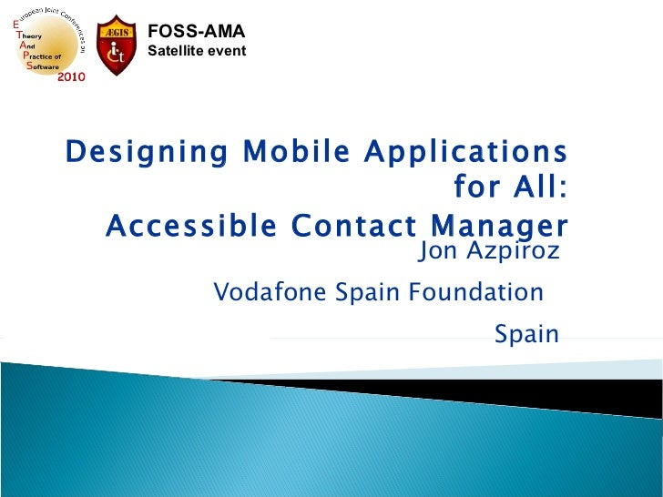 Jon Azpiroz Vodafone Spain Foundation  Spain Designing Mobile Applications for All: Accessible Contact Manager