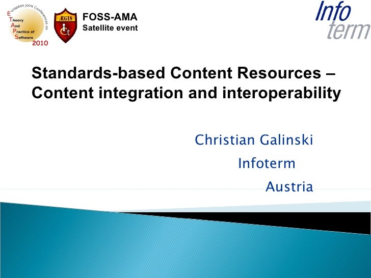Christian Galinski Infoterm  Austria Standards-based Content Resources  – Content integration and interoperability