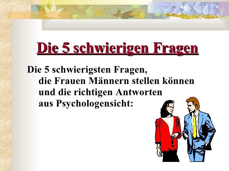 Die 5 schwierigen Fragen   <ul><li>Die 5 schwierigsten Fragen,  die Frauen Männern stellen können und die richtigen Antwor...