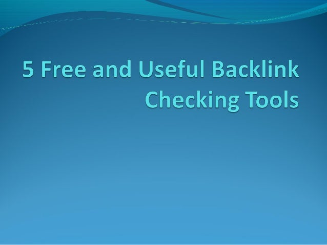 5 Free and Useful Backlink Checking Tools It is always a tedious task to track your backlinks and you cannot ignore it as ...