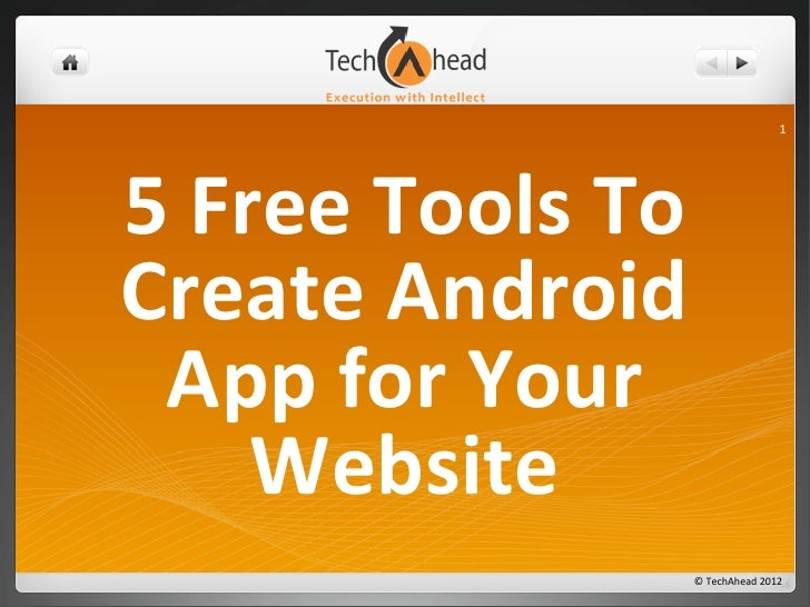 15	  Free	  Tools	  To	  Create	  Android	   App	  for	  Your	         Website                           ©	  TechAhead	  2...