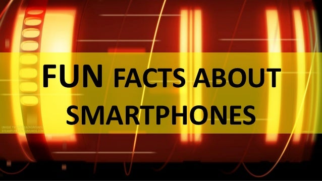 FUN FACTS ABOUT SMARTPHONES