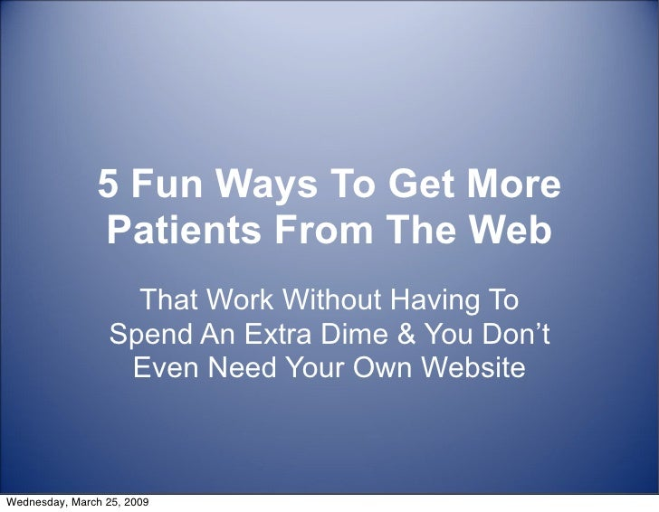 5 Fun Ways To Get More                Patients From The Web                    That Work Without Having To                ...